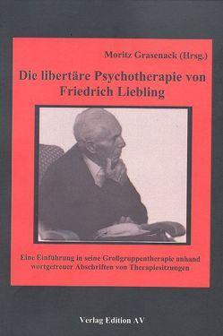 Die libertäre Psychotherapie von Friedrich Liebling von Grasenack,  Moritz