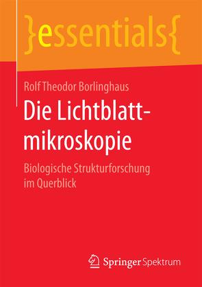 Die Lichtblattmikroskopie von Borlinghaus,  Rolf Theodor
