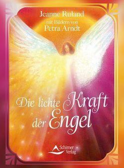 Die lichte Kraft der Engel von Arndt,  Petra, Ruland-Karacay,  Jeanne