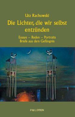 Die Lichter, die wir selbst entzünden von Rachowski,  Utz