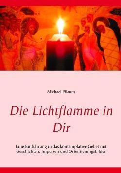 Die Lichtflamme in Dir von Pflaum,  Michael