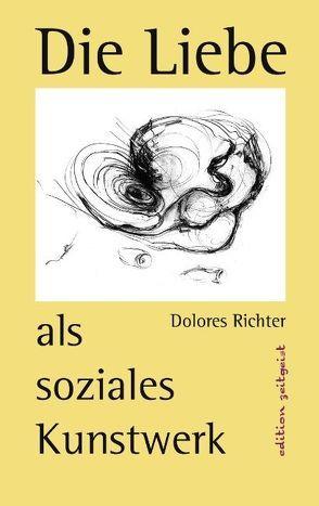 Die Liebe als soziales Kunstwerk von Richter,  Dolores