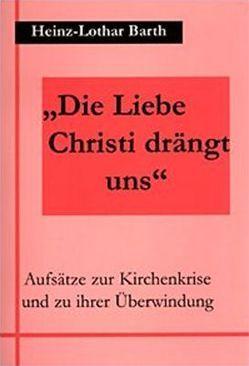 """""""Die Liebe Christi drängt uns"""" von Barth,  Heinz L"""