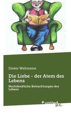 Die Liebe – der Atem des Lebens von Wehmeier,  Dieter