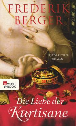 Die Liebe der Kurtisane von Berger,  Frederik