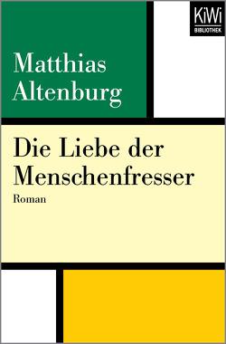 Die Liebe der Menschenfresser von Altenburg,  Matthias