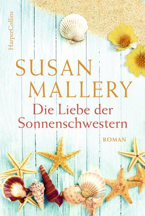 Die Liebe der Sonnenschwestern von Mallery,  Susan, Schilasky,  Sabine
