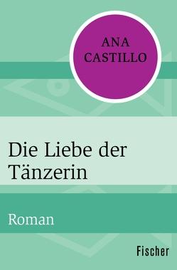 Die Liebe der Tänzerin von Castillo,  Ana, Mössner,  Ursula-Maria