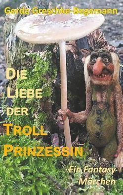 Die Liebe der Trollprinzessin von Greschke-Begemann,  Gerda