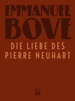 Die Liebe des Pierre Neuhart von Bove,  Emmanuel, Laux,  Thomas