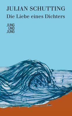 Die Liebe eines Dichters von Schutting,  Julian