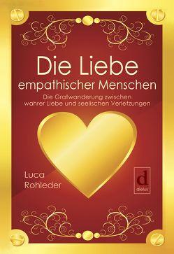 Die Liebe empathischer Menschen von Rohleder,  Luca
