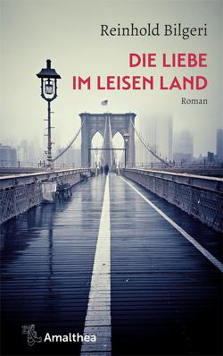 Die Liebe im leisen Land von Bilgeri,  Reinhold