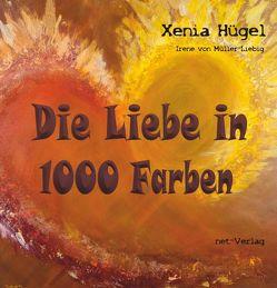 Die Liebe in 1000 Farben von Hügel,  Xenia, von Müller-Liebig,  Irene