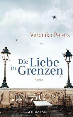 Die Liebe in Grenzen von Peters,  Veronika