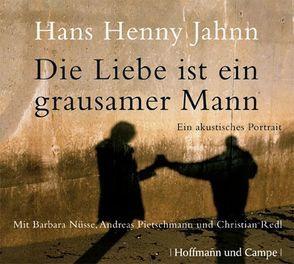 Die Liebe ist ein grausamer Mann von Jahnn,  Hans H, Nüsse,  Barabara, Pietschmann,  Andreas, Redl,  Christian