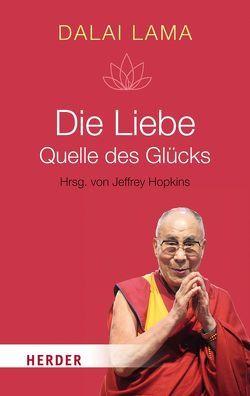 Die Liebe – Quelle des Glücks von Dalai Lama, Hopkins,  Jeffrey, Tröndle,  Johannes