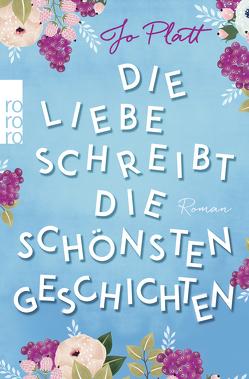 Die Liebe schreibt die schönsten Geschichten von Naumann,  Katharina, Platt,  Jo