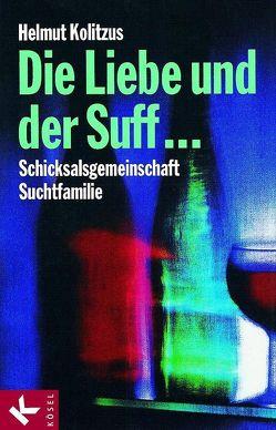 Die Liebe und der Suff … von Kolitzus,  Helmut