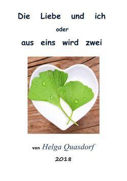 Die Liebe und ich oder aus eins wird zwei von Quasdorf,  Helga