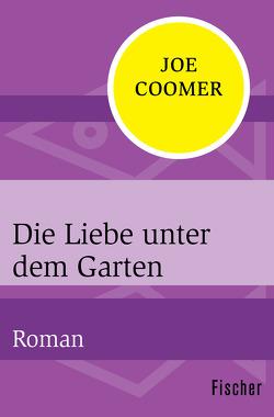 Die Liebe unter dem Garten von Coomer,  Joe, Heller,  Barbara
