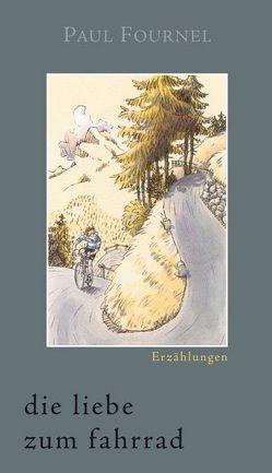 Die Liebe zum Fahrrad von Fournel,  Paul, Mälzer-Semlinger,  Nathalie, Rodecurt,  Stefan