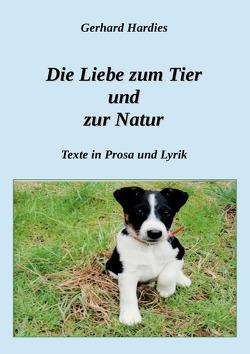 Die Liebe zum Tier und zur Natur von Hardies,  Gerhard