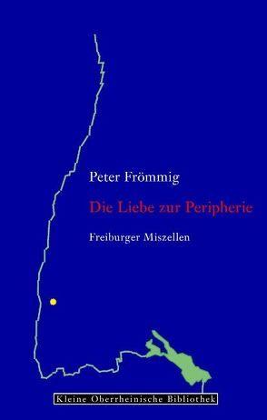 Die Liebe zur Peripherie von Frömmig,  Peter