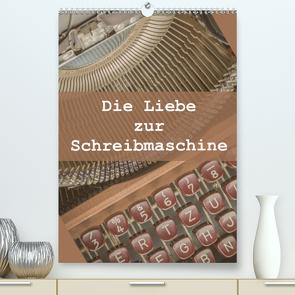 Die Liebe zur Schreibmaschine (Premium, hochwertiger DIN A2 Wandkalender 2021, Kunstdruck in Hochglanz) von Rasche,  Marlen