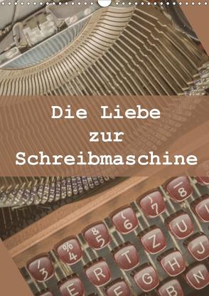 Die Liebe zur Schreibmaschine (Wandkalender 2021 DIN A3 hoch) von Rasche,  Marlen