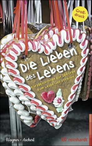 Die Lieben des Lebens von Ascherl,  Andreas, Wagner,  Christina