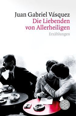 Die Liebenden von Allerheiligen von Lange,  Susanne, Vásquez,  Juan Gabriel