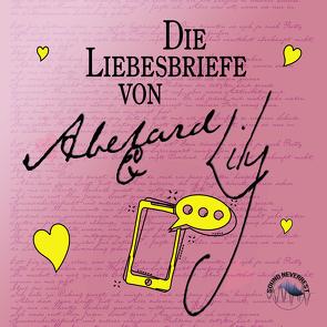 Die Liebesbriefe von Abelard und Lily von Creedle,  Laura, Gscheidle,  Tillmann, Vanroy,  Funda