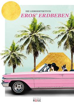 Die Liebesdetektivin, Band 1: Eros' Erdbeben von Rose,  Nicole