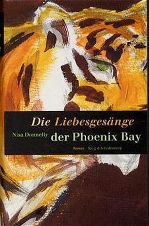 Die Liebesgesänge der Phoenix Bay von Busch,  Andrea C, Donnelly,  Nisa, Heuner,  Almuth