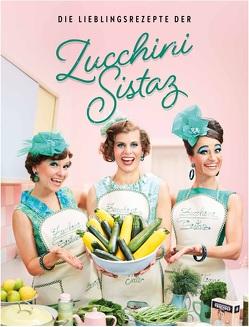 Die Lieblingsrezepte der Zucchini Sistaz von Balandat,  Jule, Schnittker,  Sinje, Werzinger,  Tina