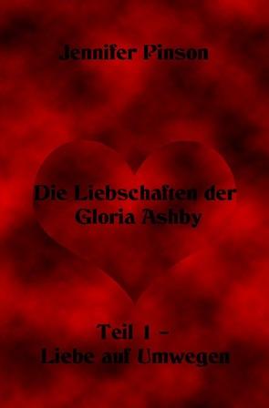 Die Liebschaften der Gloria Ashby  Teil 1 – Liebe auf Umwegen von Pinson,  Jennifer