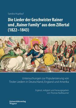 """Die Lieder der Geschwister Rainer und """"Rainer Family"""" aus dem Zillertal (1822-1843) von Hupfauf,  Sandra, Nußbaumer,  Thomas"""