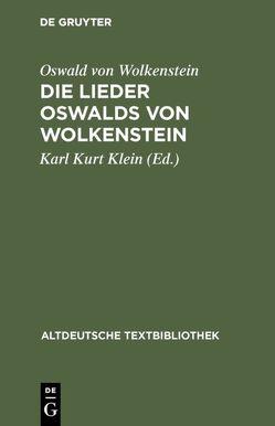 Die Lieder Oswalds von Wolkenstein von Klein,  Karl Kurt, Moser,  Hans, Weiss,  Walter, Wolf,  Norbert Richard, Wolf,  Notburga, Wolkenstein,  Oswald von