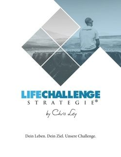 Die Life Challenge Strategie® von Ley,  Chris