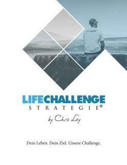 Die Life Challenge Strategie® von Ley,  Chris