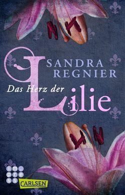 Die Lilien-Reihe: Das Herz der Lilie von Regnier,  Sandra