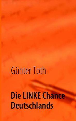 Die LINKE Chance Deutschlands von Toth,  Günter