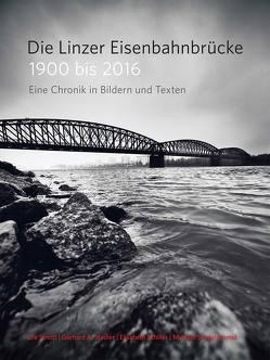 Die Linzer Eisenbahnbrücke 1900 bis 2016 von Schiller,  Elisabeth, Sengstschmid,  Michael, Stadler,  Gerhard A, Streitt,  Ute