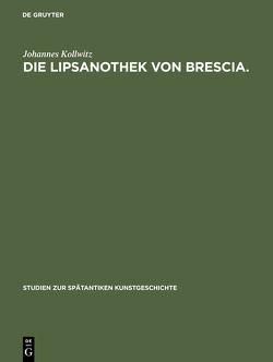 Die Lipsanothek von Brescia. von Kollwitz,  Johannes