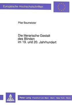 Die literarische Gestalt des Blinden im 19. und 20. Jahrhundert von Baumeister,  Pilar