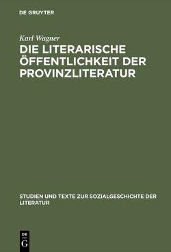 Die literarische Öffentlichkeit der Provinzliteratur von Wagner,  Karl