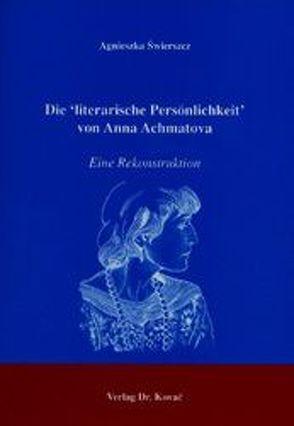 Die 'literarische Persönlichkeit' von Anna Achmatova von Świerszcz,  Agnieszka