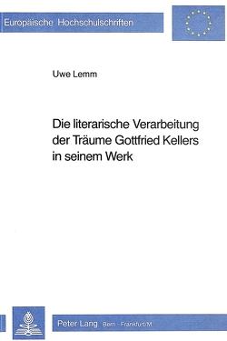 Die literarische Verarbeitung der Träume Gottfried Kellers in seinem Werk von Lemm,  Uwe