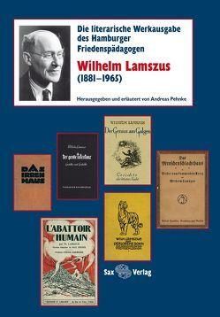 Die literarische Werkausgabe des Hamburger Friedenspädagogen Wilhelm Lamszus (1881–1965) von Pehnke,  Andreas